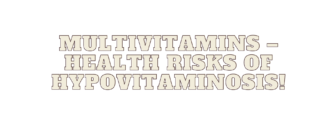 Multivitamins – health risks of hypovitaminosis!